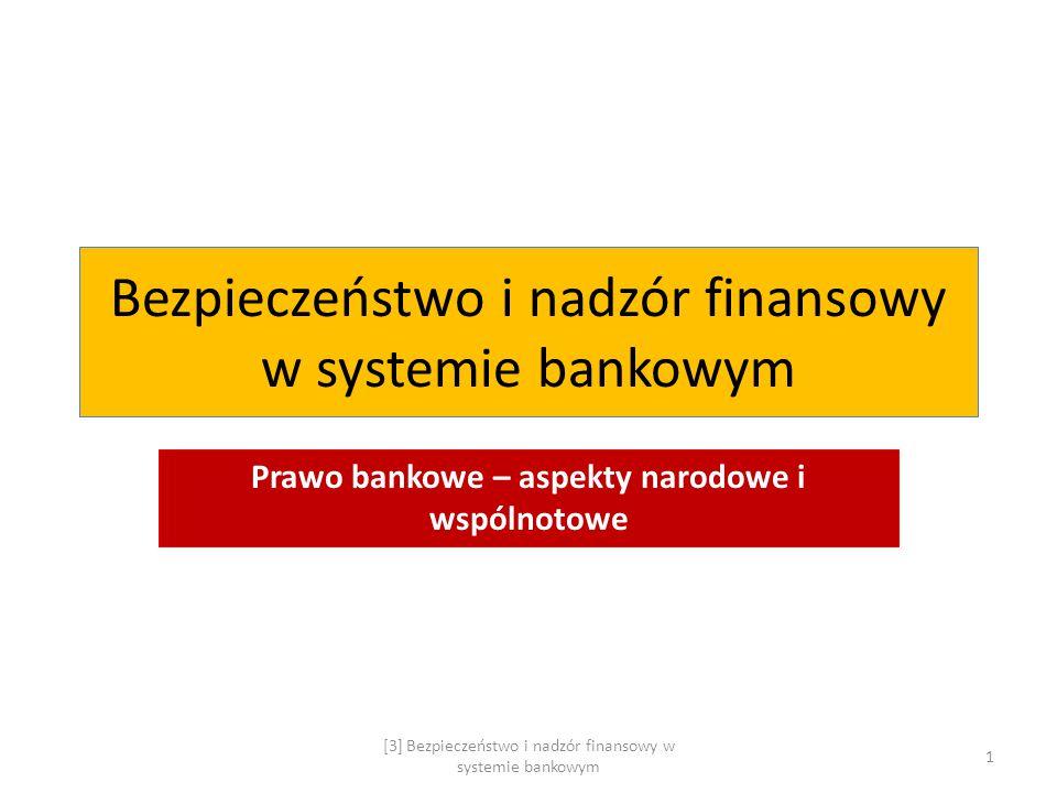 Mechanizmy stosunków finansowych Mechanizm regulacyjny Państwo (prawodawca + nadzorca) Podmiot XPodmiot Y Nadrzędność organów publicznych Władztwo administracyjne Interwencjonizm gospodarczy Mechanizm rynkowy Państwo ( prawodawca) Podmiot XPodmiot Y Równorzędność stron Autonomia woli stron Deregulacja 2 [3] Bezpieczeństwo i nadzór finansowy w systemie bankowym