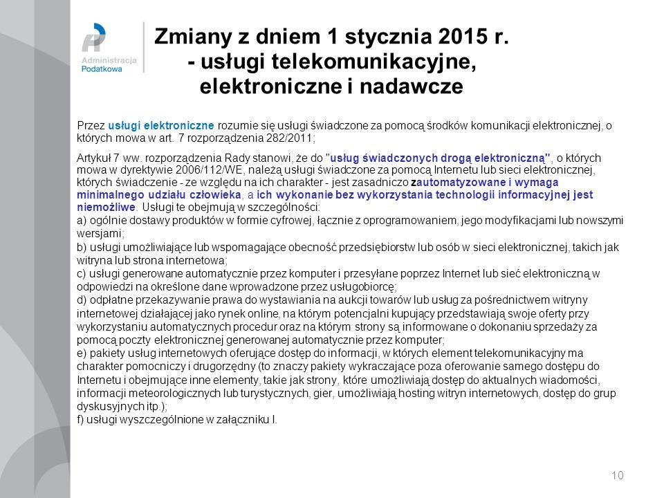 Zmiany z dniem 1 stycznia 2015 r. - usługi telekomunikacyjne, elektroniczne i nadawcze Przez usługi elektroniczne rozumie się usługi świadczone za pom