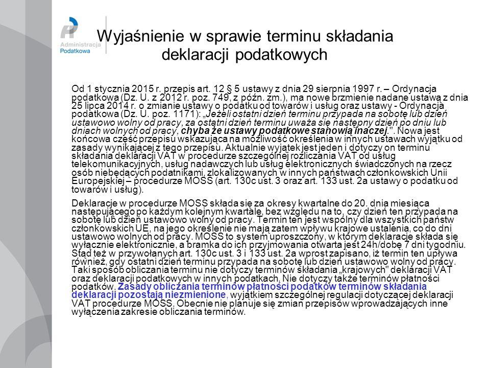 Wyjaśnienie w sprawie terminu składania deklaracji podatkowych Od 1 stycznia 2015 r. przepis art. 12 § 5 ustawy z dnia 29 sierpnia 1997 r. – Ordynacja