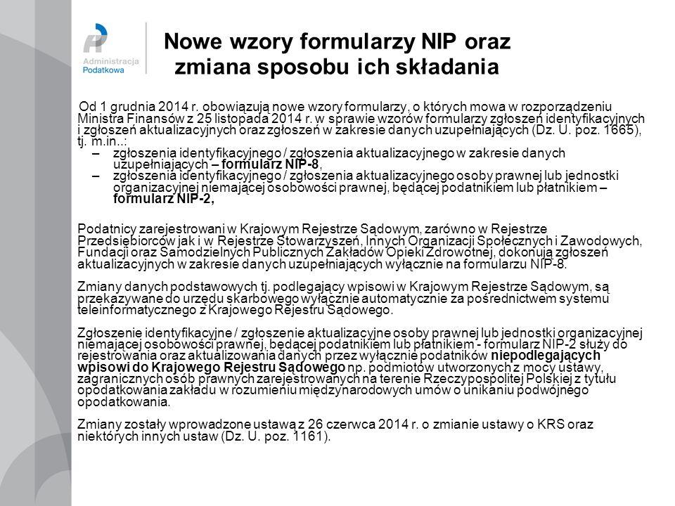 Nowe wzory formularzy NIP oraz zmiana sposobu ich składania Od 1 grudnia 2014 r. obowiązują nowe wzory formularzy, o których mowa w rozporządzeniu Min