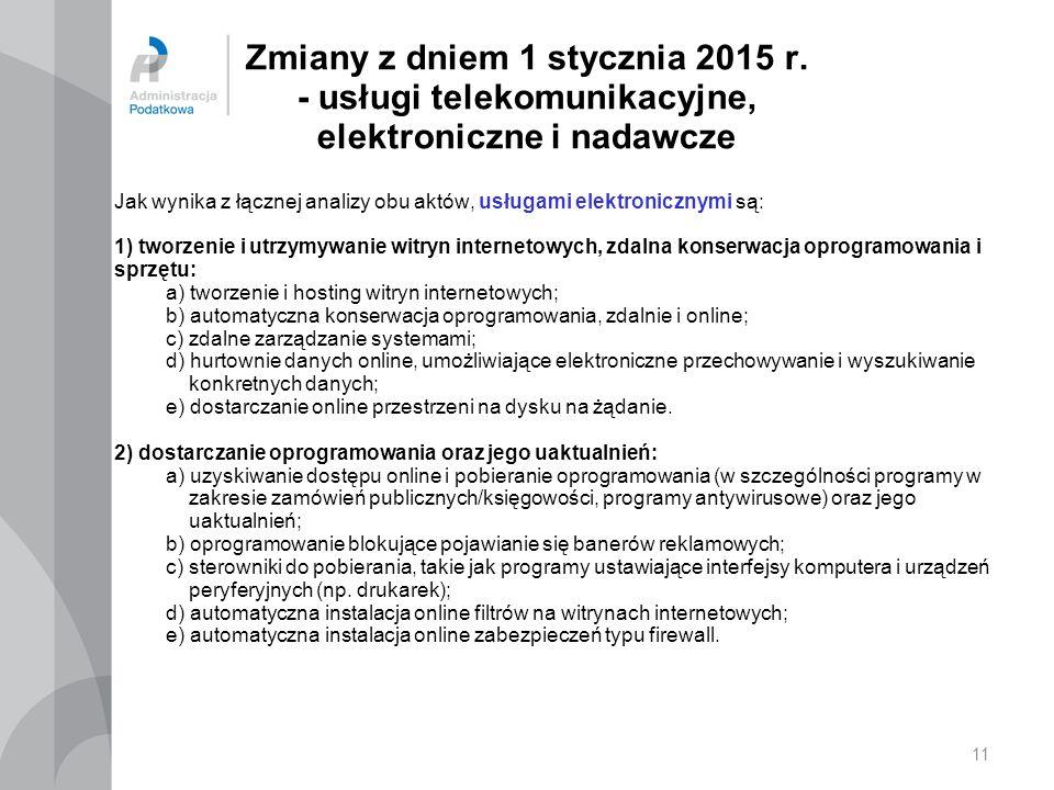 Zmiany z dniem 1 stycznia 2015 r. - usługi telekomunikacyjne, elektroniczne i nadawcze Jak wynika z łącznej analizy obu aktów, usługami elektronicznym