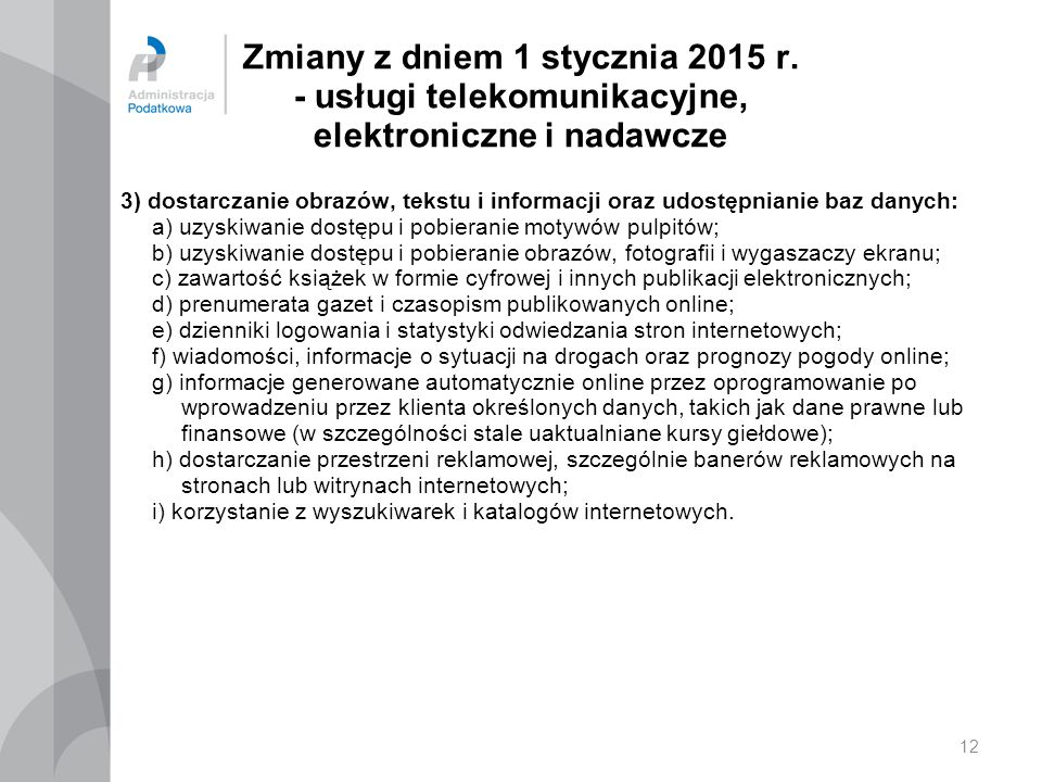 Zmiany z dniem 1 stycznia 2015 r. - usługi telekomunikacyjne, elektroniczne i nadawcze 3) dostarczanie obrazów, tekstu i informacji oraz udostępnianie