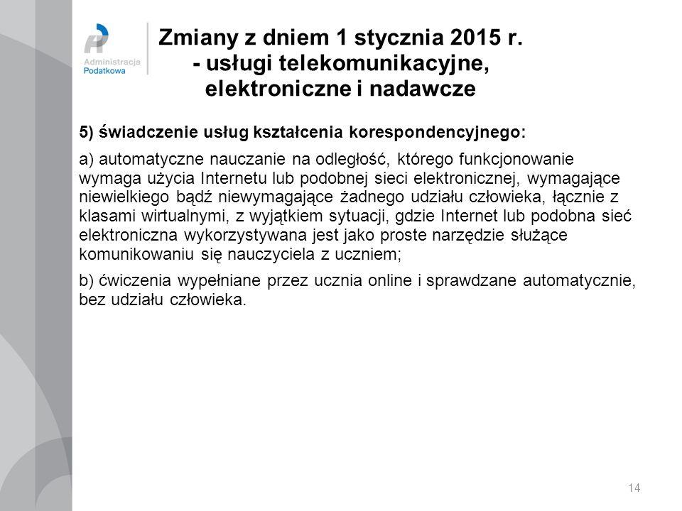 Zmiany z dniem 1 stycznia 2015 r. - usługi telekomunikacyjne, elektroniczne i nadawcze 5) świadczenie usług kształcenia korespondencyjnego: a) automat