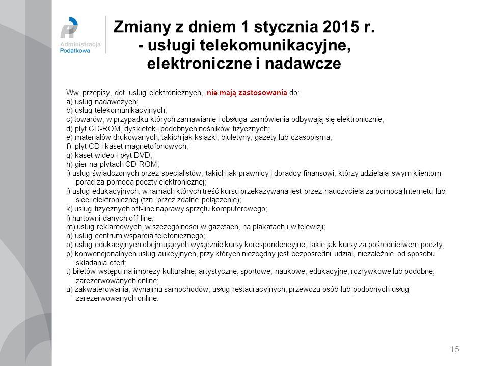 Zmiany z dniem 1 stycznia 2015 r. - usługi telekomunikacyjne, elektroniczne i nadawcze Ww. przepisy, dot. usług elektronicznych, nie mają zastosowania