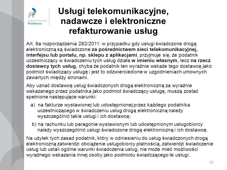 Usługi telekomunikacyjne, nadawcze i elektroniczne refakturowanie usług Art. 9a rozporządzenia 282/2011: w przypadku gdy usługi świadczone drogą elekt