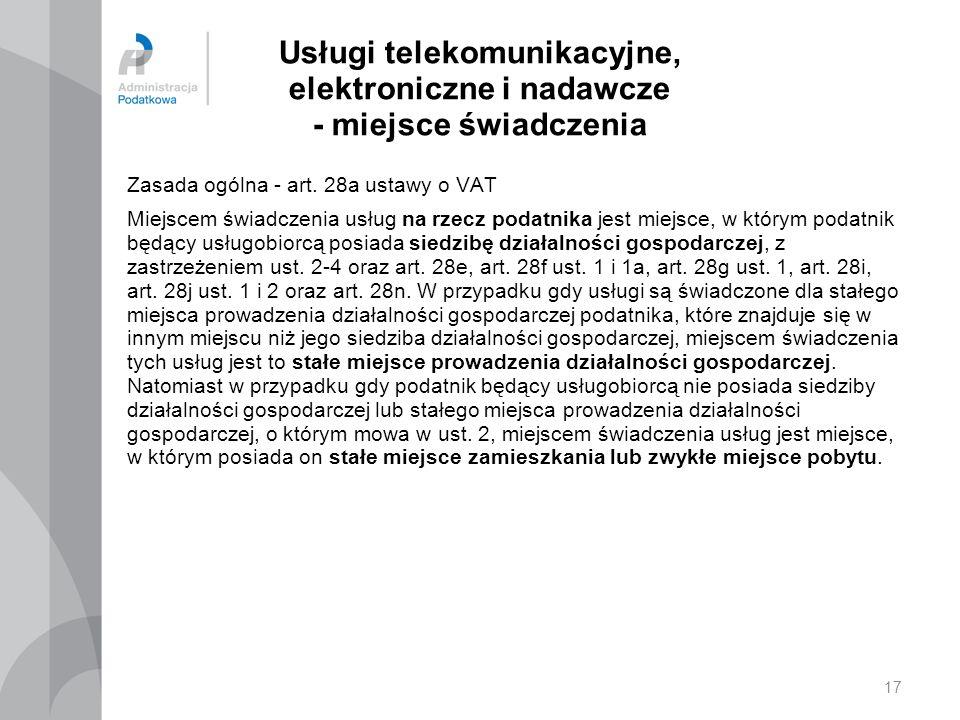 Usługi telekomunikacyjne, elektroniczne i nadawcze - miejsce świadczenia Zasada ogólna - art. 28a ustawy o VAT Miejscem świadczenia usług na rzecz pod