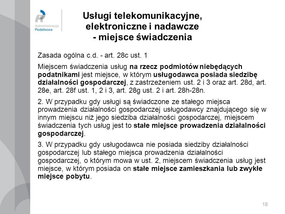 Usługi telekomunikacyjne, elektroniczne i nadawcze - miejsce świadczenia Zasada ogólna c.d. - art. 28c ust. 1 Miejscem świadczenia usług na rzecz podm