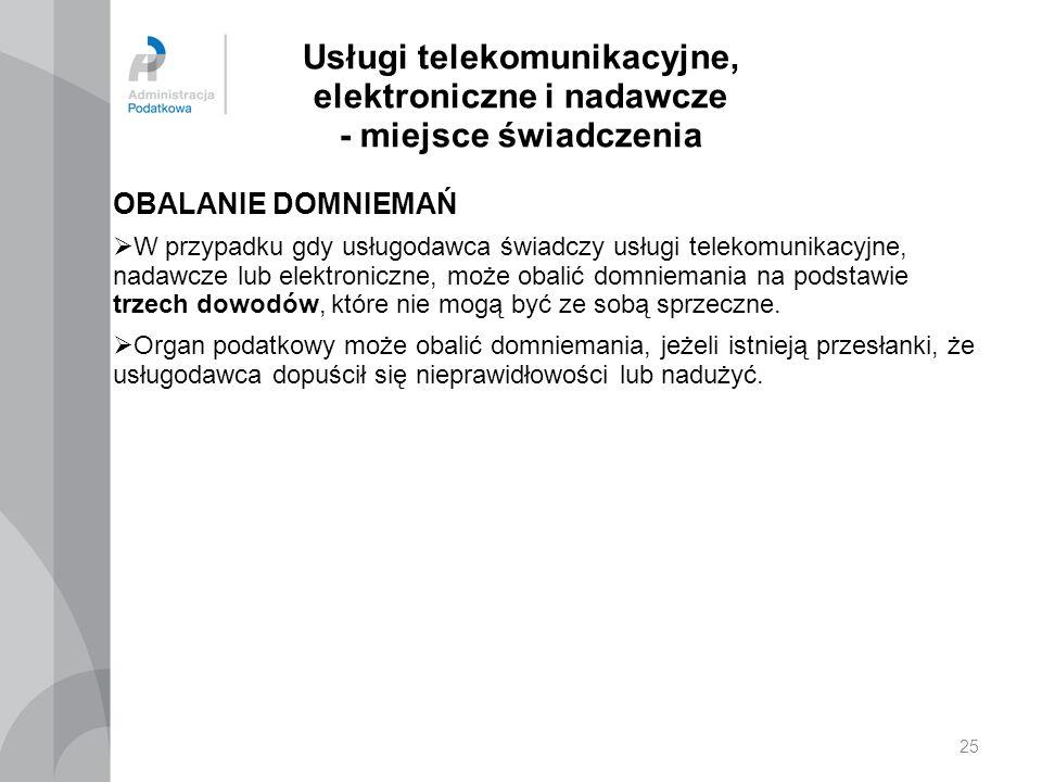 Usługi telekomunikacyjne, elektroniczne i nadawcze - miejsce świadczenia OBALANIE DOMNIEMAŃ  W przypadku gdy usługodawca świadczy usługi telekomunika
