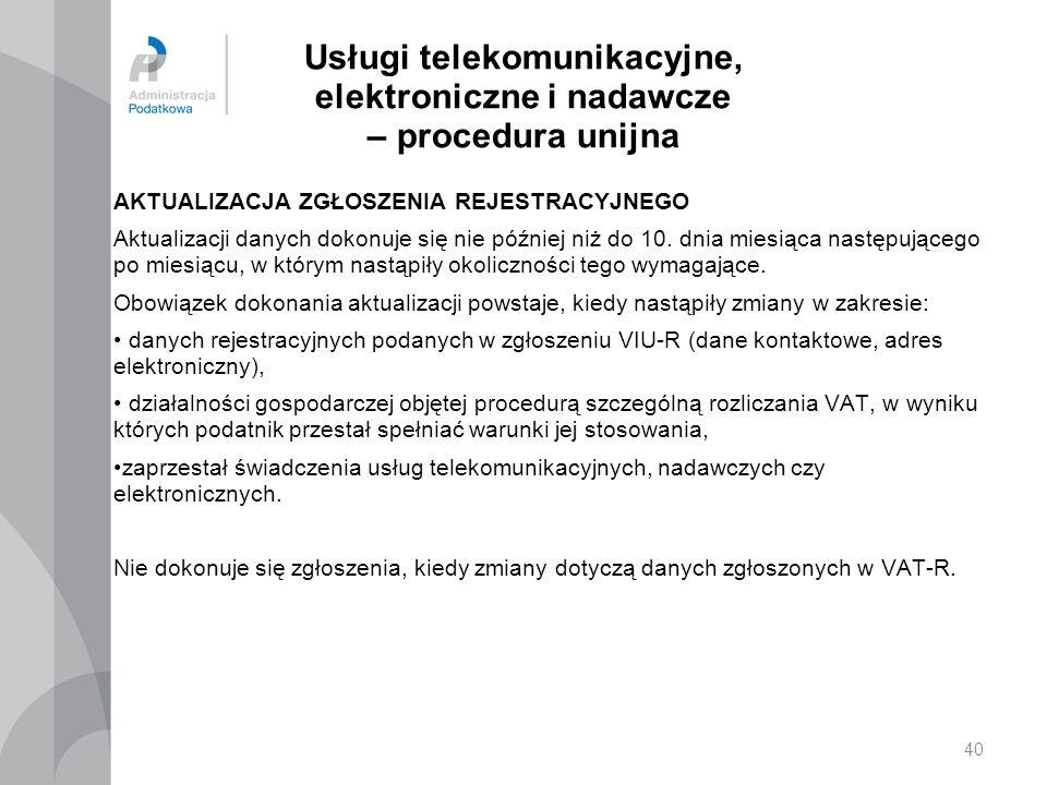 Usługi telekomunikacyjne, elektroniczne i nadawcze – procedura unijna AKTUALIZACJA ZGŁOSZENIA REJESTRACYJNEGO Aktualizacji danych dokonuje się nie póź