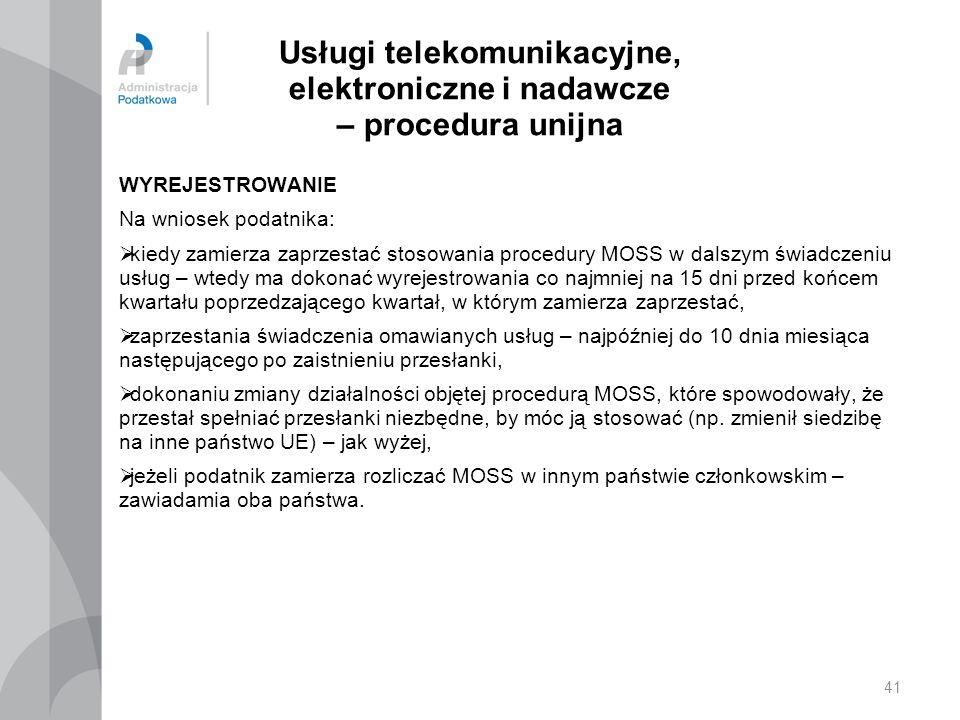 Usługi telekomunikacyjne, elektroniczne i nadawcze – procedura unijna WYREJESTROWANIE Na wniosek podatnika:  kiedy zamierza zaprzestać stosowania pro