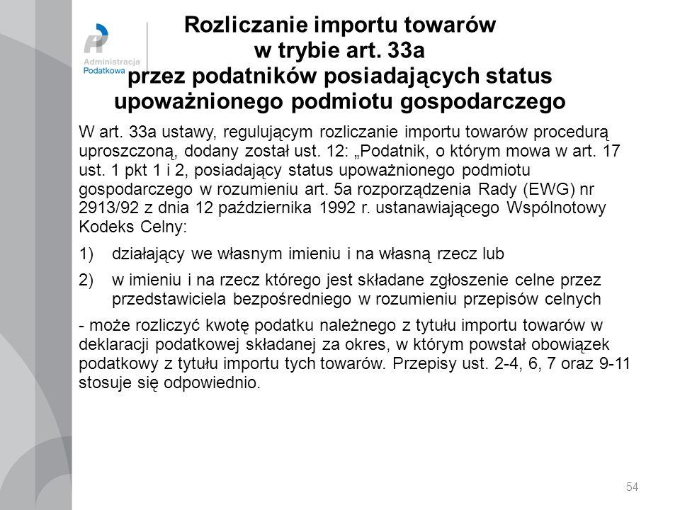 Rozliczanie importu towarów w trybie art. 33a przez podatników posiadających status upoważnionego podmiotu gospodarczego W art. 33a ustawy, regulujący
