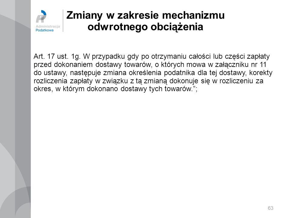 Zmiany w zakresie mechanizmu odwrotnego obciążenia Art. 17 ust. 1g. W przypadku gdy po otrzymaniu całości lub części zapłaty przed dokonaniem dostawy
