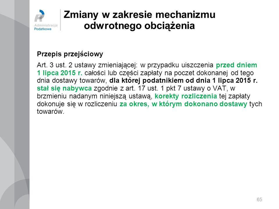 Zmiany w zakresie mechanizmu odwrotnego obciążenia Przepis przejściowy Art. 3 ust. 2 ustawy zmieniającej: w przypadku uiszczenia przed dniem 1 lipca 2