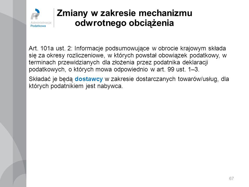 Zmiany w zakresie mechanizmu odwrotnego obciążenia Art. 101a ust. 2: Informacje podsumowujące w obrocie krajowym składa się za okresy rozliczeniowe, w