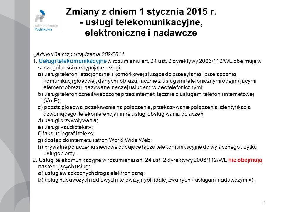"""Zmiany z dniem 1 stycznia 2015 r. - usługi telekomunikacyjne, elektroniczne i nadawcze """"Artykuł 6a rozporządzenia 282/2011 1. Usługi telekomunikacyjne"""