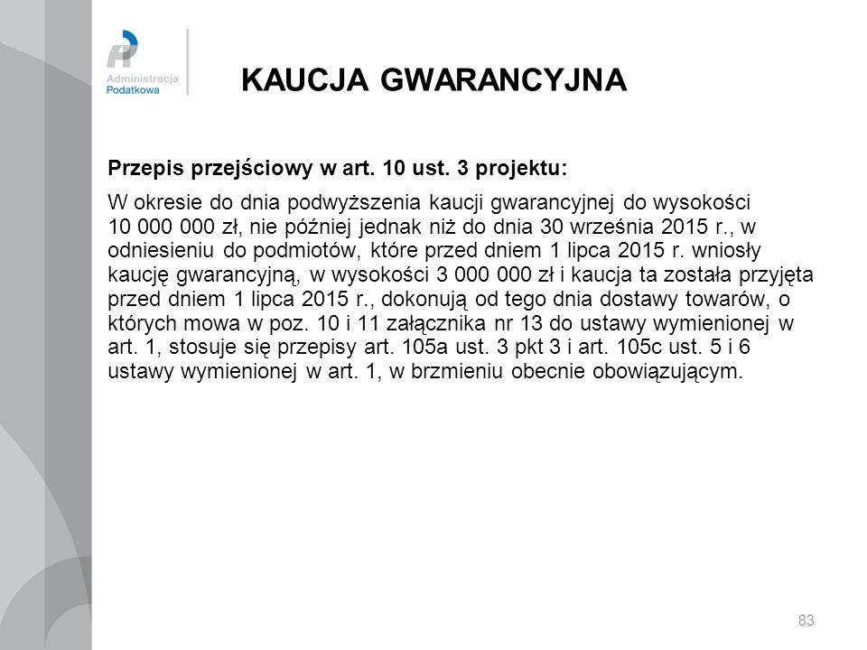 KAUCJA GWARANCYJNA Przepis przejściowy w art. 10 ust. 3 projektu: W okresie do dnia podwyższenia kaucji gwarancyjnej do wysokości 10 000 000 zł, nie p