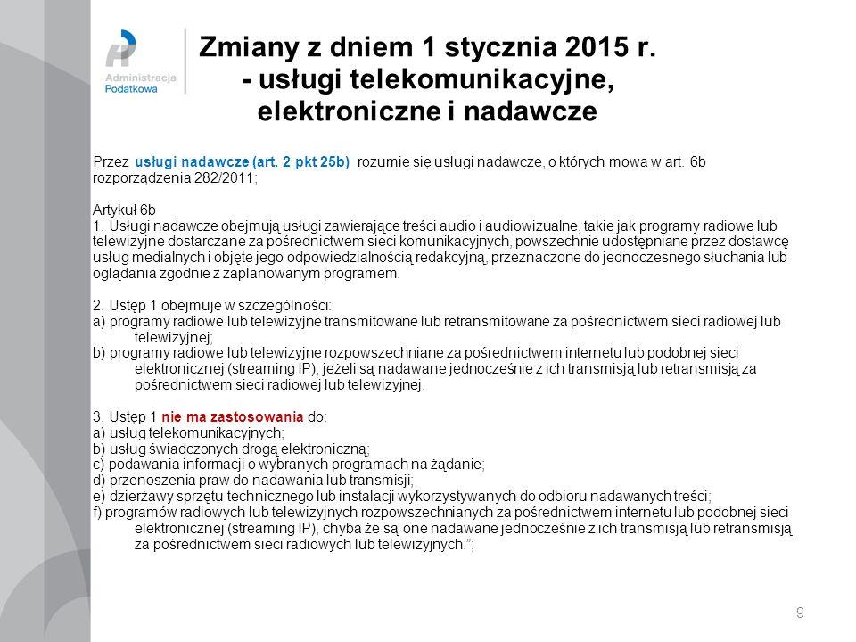 Zmiany z dniem 1 stycznia 2015 r. - usługi telekomunikacyjne, elektroniczne i nadawcze Przezusługi nadawcze (art. 2 pkt 25b) rozumie się usługi nadawc