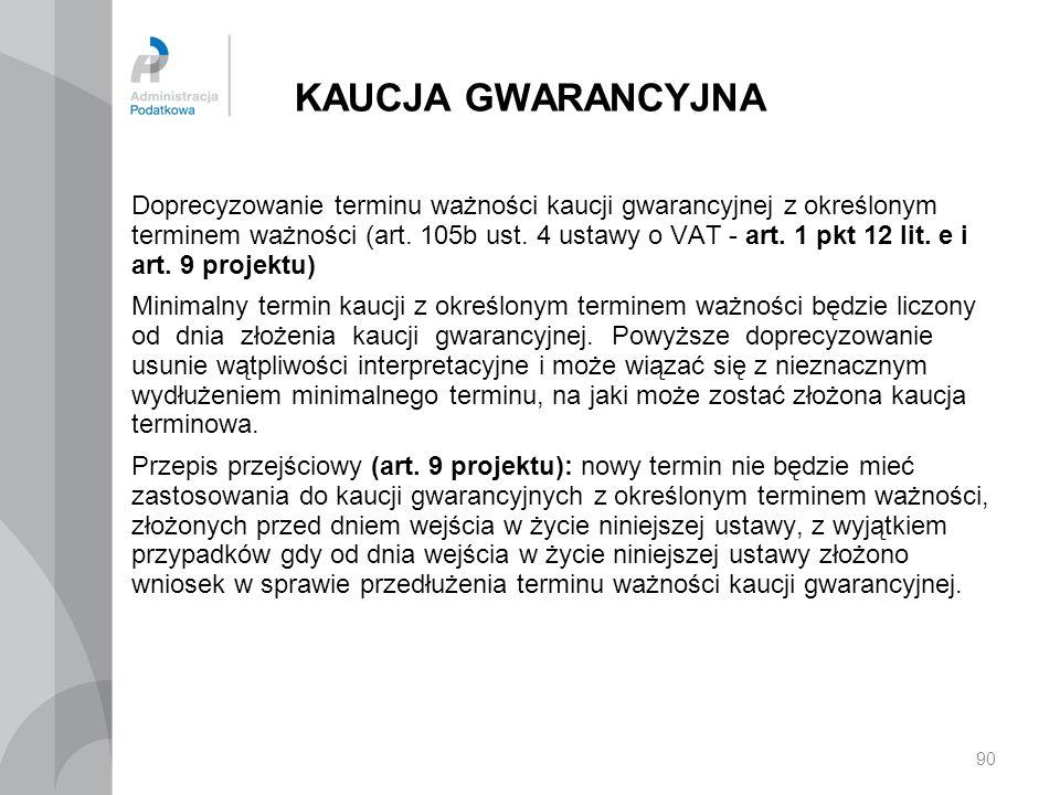 KAUCJA GWARANCYJNA Doprecyzowanie terminu ważności kaucji gwarancyjnej z określonym terminem ważności (art. 105b ust. 4 ustawy o VAT - art. 1 pkt 12 l