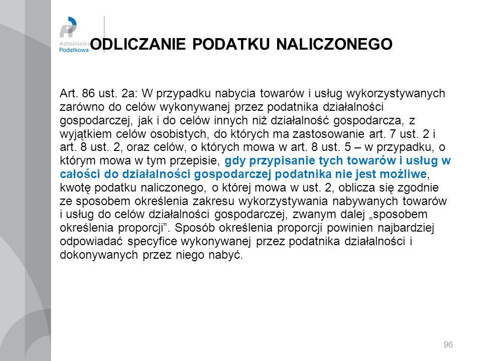 ODLICZANIE PODATKU NALICZONEGO Art. 86 ust. 2a: W przypadku nabycia towarów i usług wykorzystywanych zarówno do celów wykonywanej przez podatnika dzia
