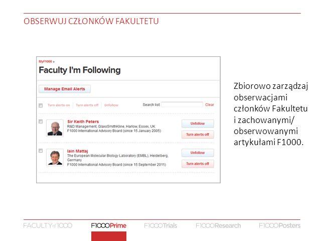 OBSERWUJ CZŁONKÓW FAKULTETU Zbiorowo zarządzaj obserwacjami członków Fakultetu i zachowanymi/ obserwowanymi artykułami F1000.