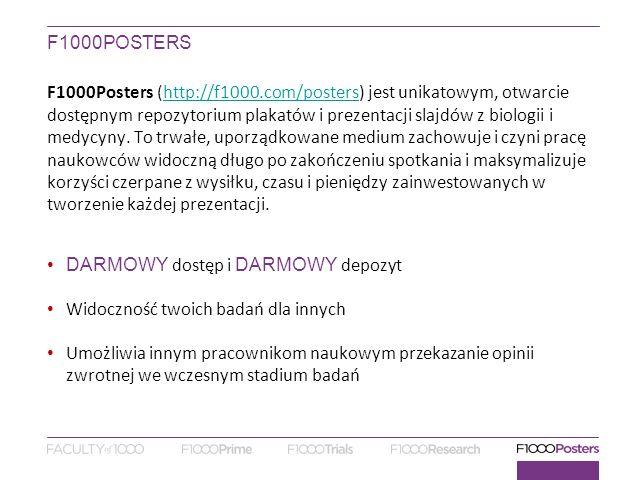 F1000POSTERS F1000Posters (http://f1000.com/posters) jest unikatowym, otwarcie dostępnym repozytorium plakatów i prezentacji slajdów z biologii i medycyny.