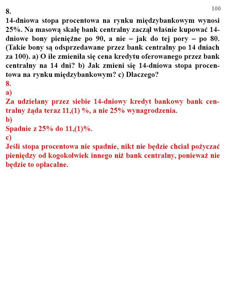 99 7. 14-dniowa stopa procentowa na rynku międzybankowym wynosi 11,(1)%. a) Co to znaczy? b) Na masową skalę bank centralny zaczął właśnie sprzedawać