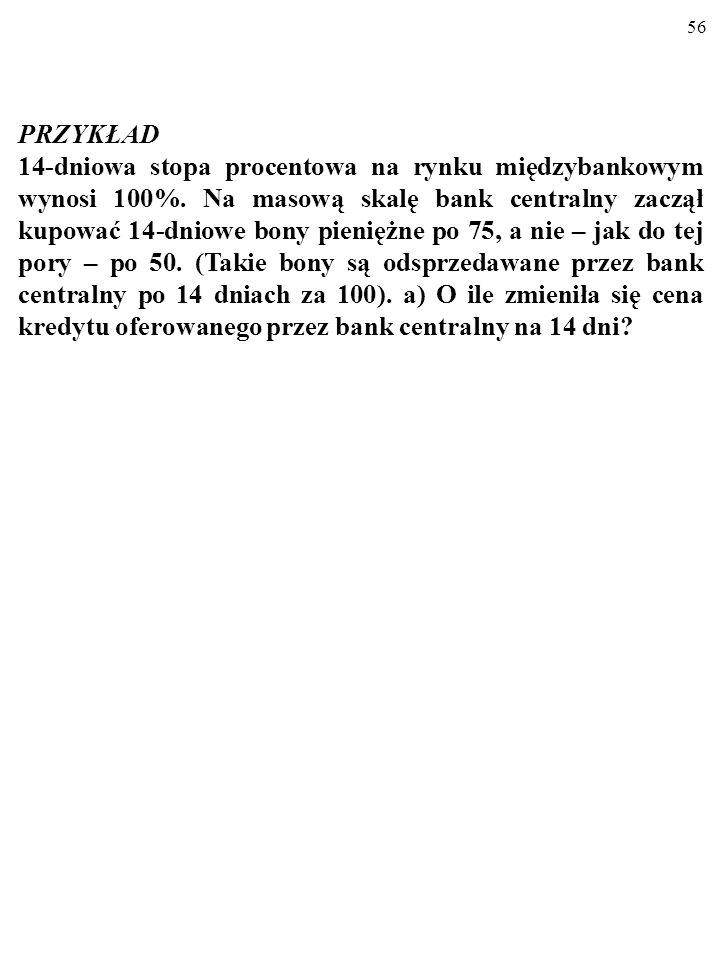 55 Bank centralny skupuje (np. od banków komercyjnych) krótkoterminowe papiery wartościowe (np. bony pieniężne). Zgodnie z umową są one następnie odku