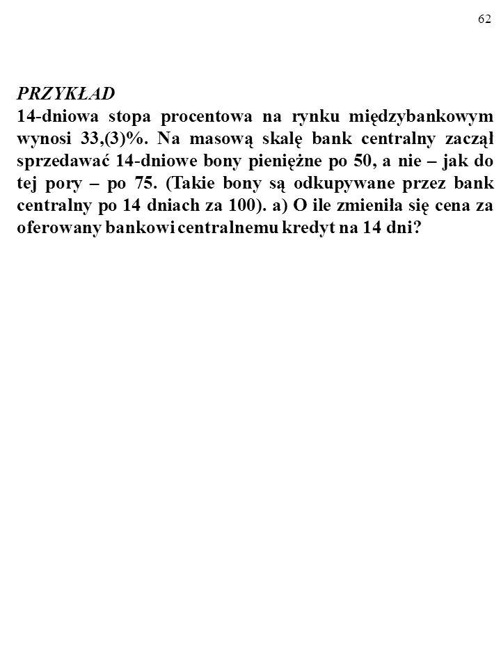 61 W praktyce bank centralny sprzedaje zainteresowanym (np. bankom komercyjnym) krótkoterminowe papiery wartościo- we (np. bony skarbowe), zgodnie z u