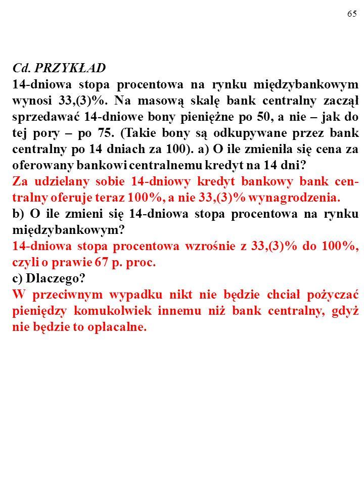 64 Cd. PRZYKŁAD 14-dniowa stopa procentowa na rynku międzybankowym wynosi 33,(3)%. Na masową skalę bank centralny zaczął sprzedawać 14-dniowe bony pie