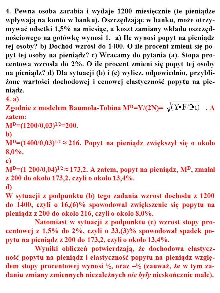 95 3. Czy to prawda, że z modelu Baumola-Tobina wynikają m. in. nastę- pujące tezy: a) Dochodowa szybkość obiegu pieniądza maleje wraz ze wzrostem pro