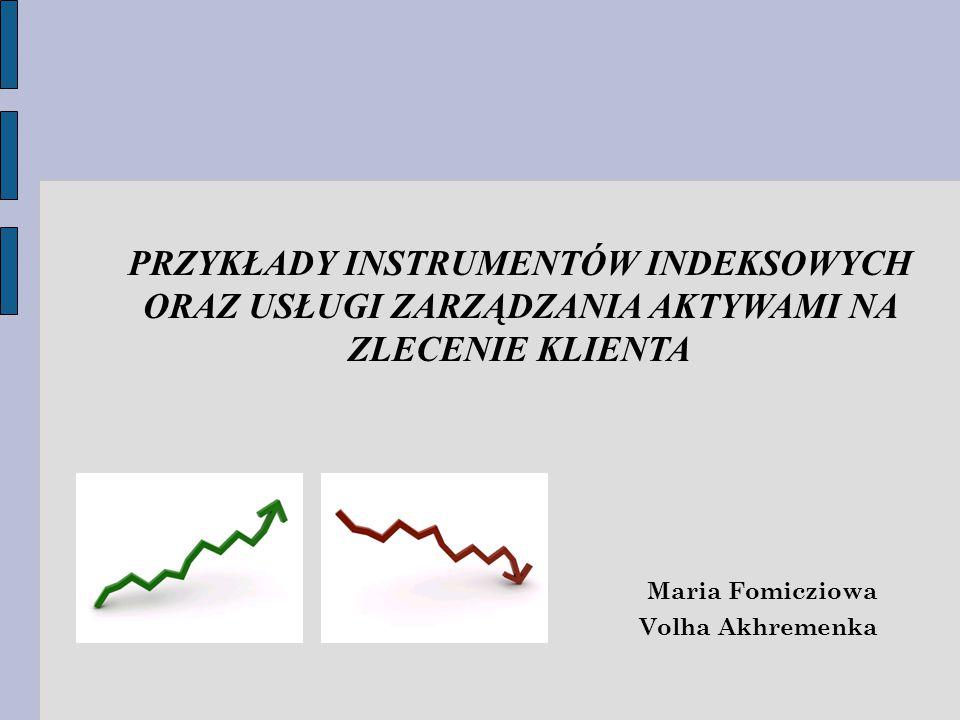 PRZYKŁADY INSTRUMENTÓW INDEKSOWYCH ORAZ USŁUGI ZARZĄDZANIA AKTYWAMI NA ZLECENIE KLIENTA Maria Fomicziowa Volha Akhremenka