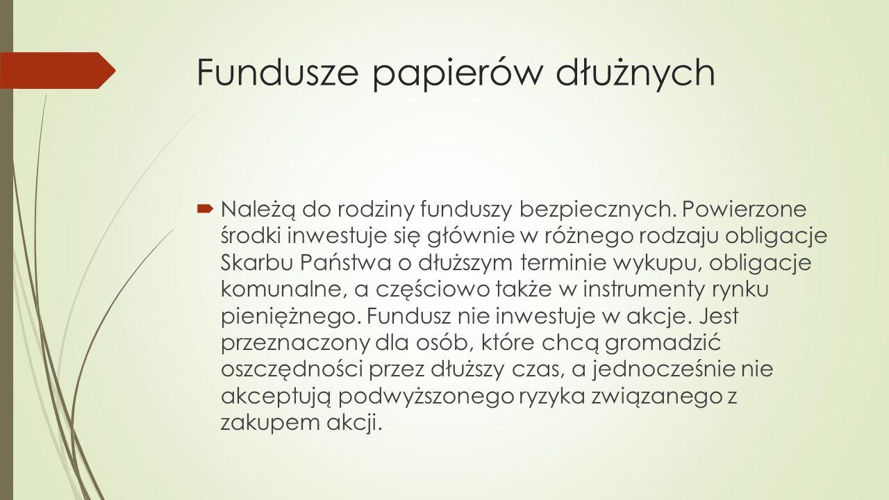 Fundusze papierów dłużnych  Należą do rodziny funduszy bezpiecznych.