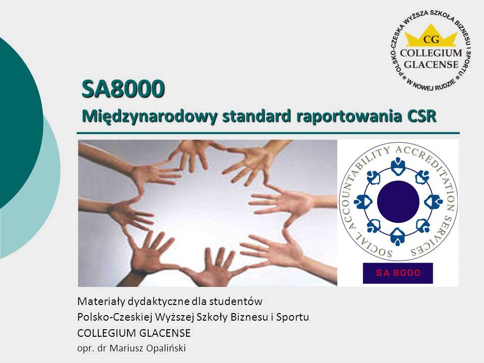 SA8000 Międzynarodowy standard raportowania CSR Materiały dydaktyczne dla studentów Polsko-Czeskiej Wyższej Szkoły Biznesu i Sportu COLLEGIUM GLACENSE