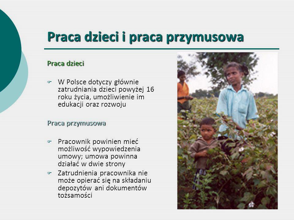 Praca dzieci i praca przymusowa Praca dzieci  W Polsce dotyczy głównie zatrudniania dzieci powyżej 16 roku życia, umożliwienie im edukacji oraz rozwo