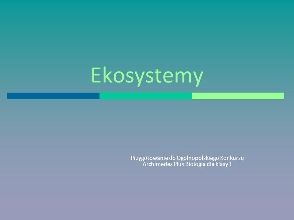 Ekosystemy Przygotowanie do Ogolnopolskiego Konkursu Archimedes Plus Biologia dla klasy 1