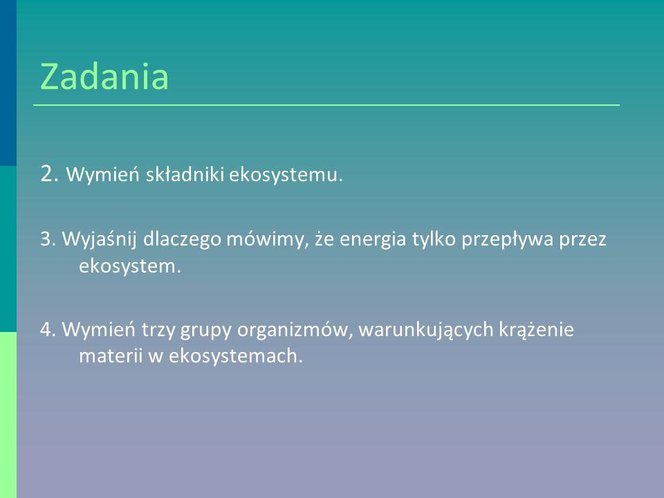 Zadania 2.Wymień składniki ekosystemu. 3.