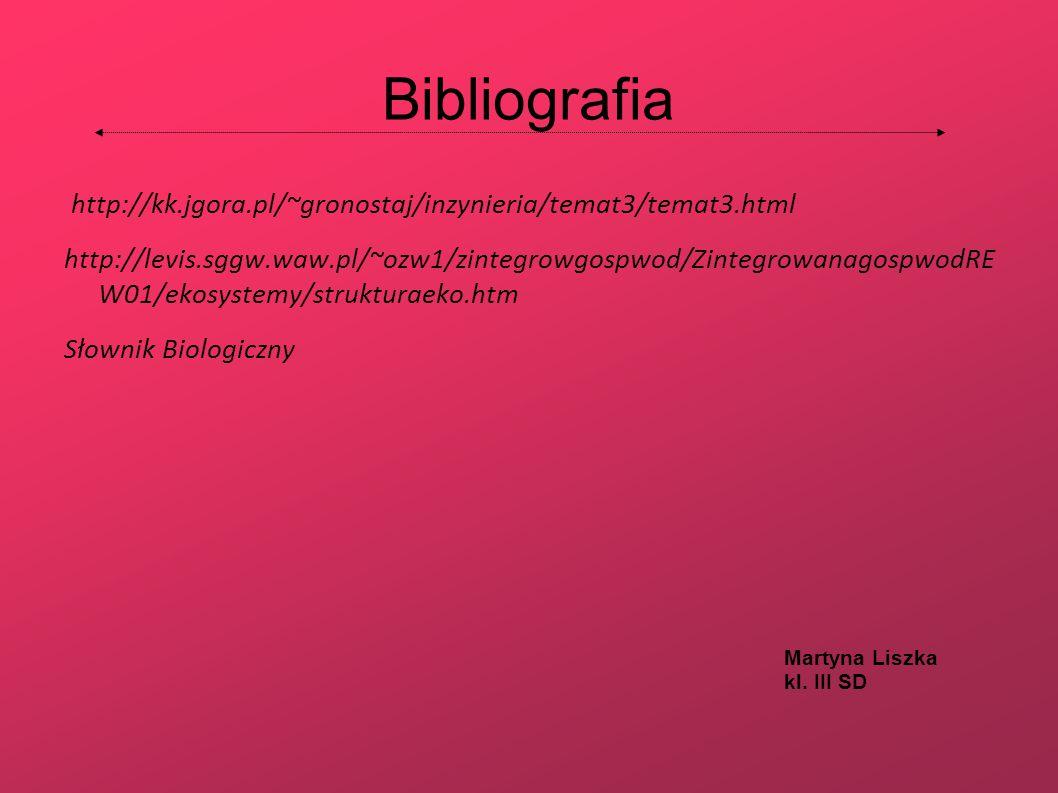 Bibliografia http://kk.jgora.pl/~gronostaj/inzynieria/temat3/temat3.html http://levis.sggw.waw.pl/~ozw1/zintegrowgospwod/ZintegrowanagospwodRE W01/eko