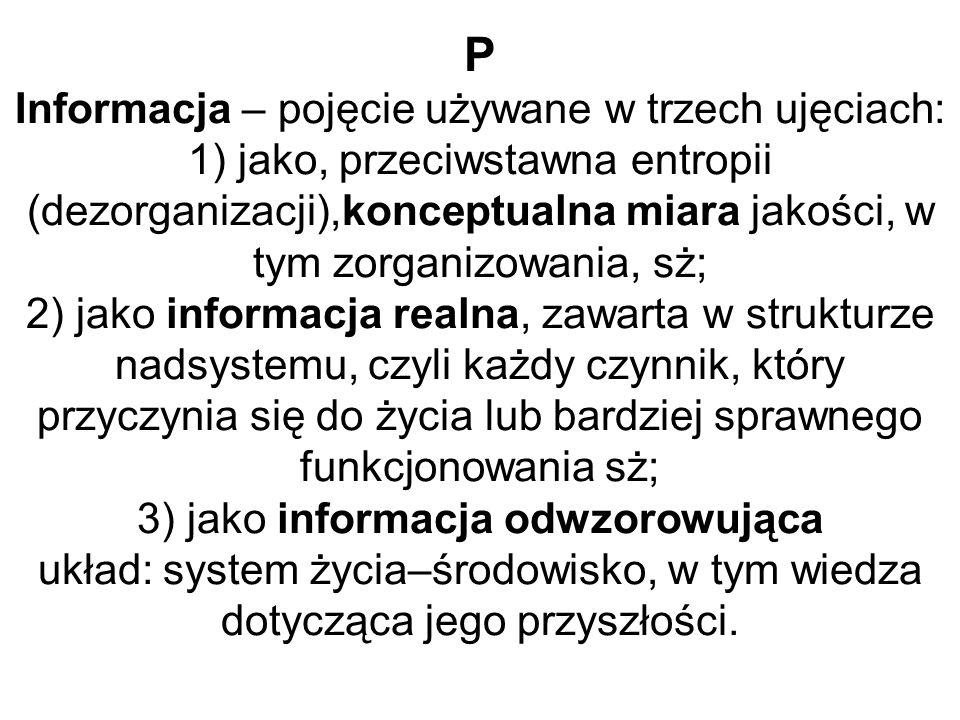P Informacja – pojęcie używane w trzech ujęciach: 1) jako, przeciwstawna entropii (dezorganizacji),konceptualna miara jakości, w tym zorganizowania, s