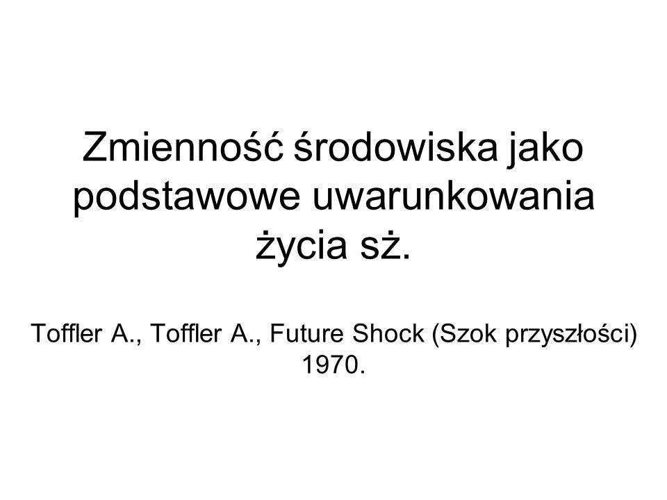 Zmienność środowiska jako podstawowe uwarunkowania życia sż. Toffler A., Toffler A., Future Shock (Szok przyszłości) 1970.