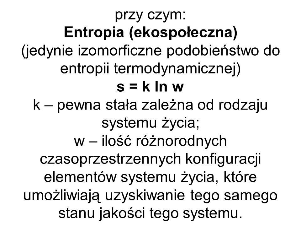 przy czym: Entropia (ekospołeczna) (jedynie izomorficzne podobieństwo do entropii termodynamicznej) s = k ln w k – pewna stała zależna od rodzaju syst