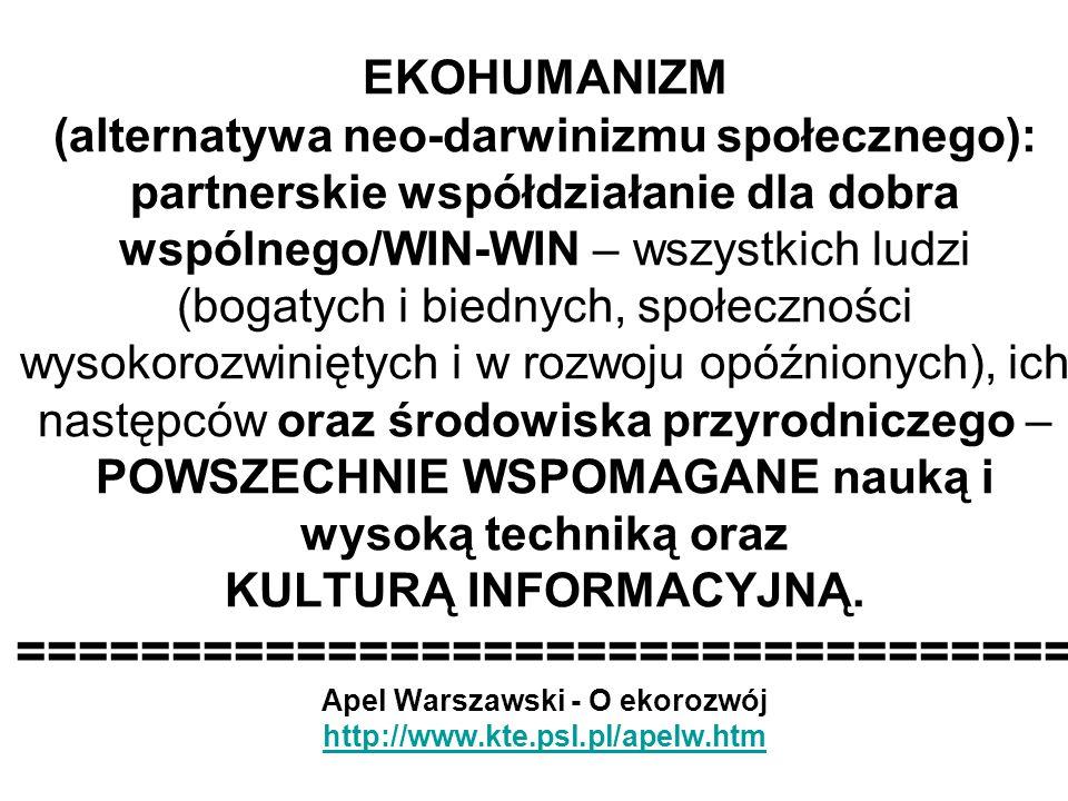 EKOHUMANIZM (alternatywa neo-darwinizmu społecznego): partnerskie współdziałanie dla dobra wspólnego/WIN-WIN – wszystkich ludzi (bogatych i biednych,