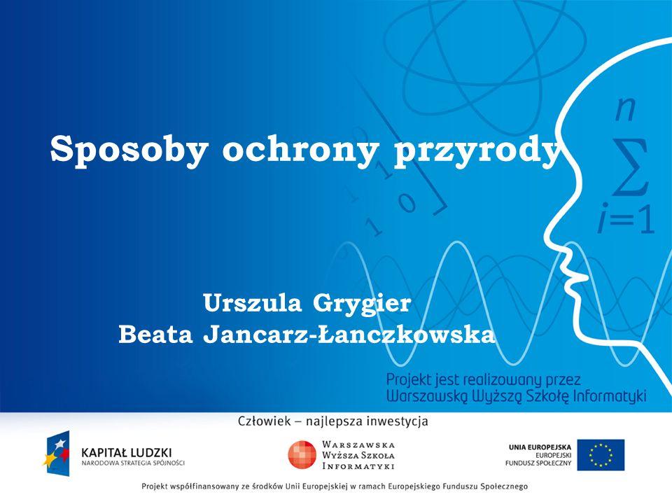 2 Sposoby ochrony przyrody Urszula Grygier Beata Jancarz-Łanczkowska