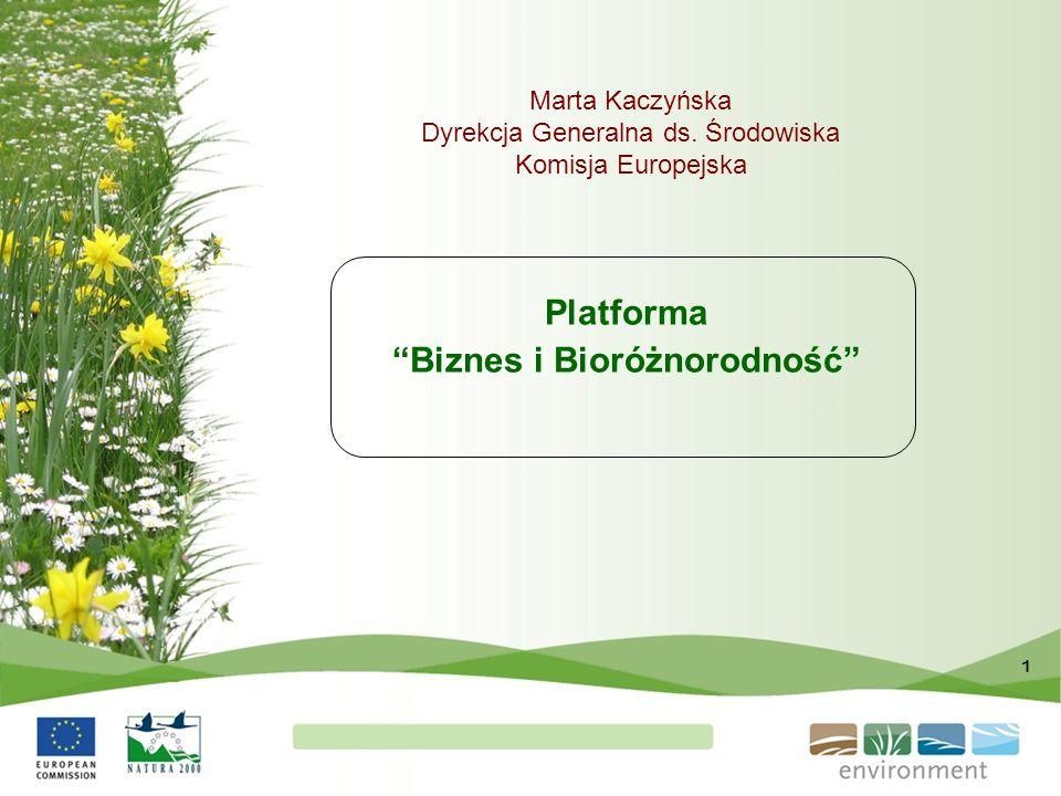 """1 Platforma """"Biznes i Bioróżnorodność"""" Marta Kaczyńska Dyrekcja Generalna ds. Środowiska Komisja Europejska"""