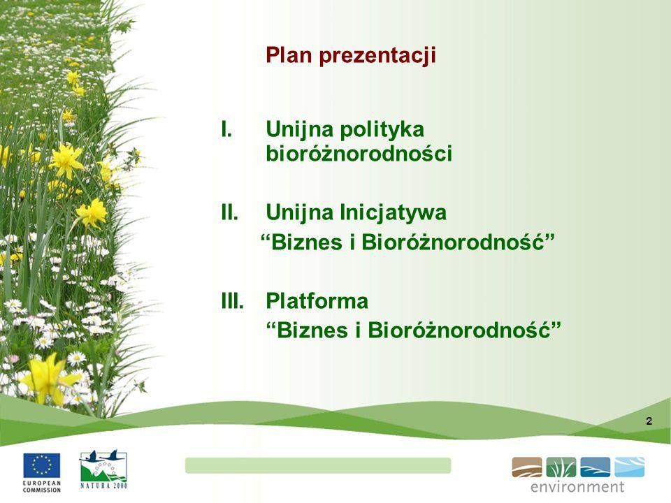 """2 Plan prezentacji I.Unijna polityka bioróżnorodności II.Unijna Inicjatywa """"Biznes i Bioróżnorodność"""" III.Platforma """"Biznes i Bioróżnorodność"""""""
