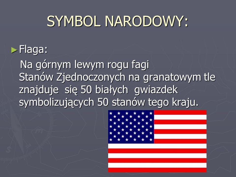 SYMBOL NARODOWY: ► Flaga: Na górnym lewym rogu fagi Stanów Zjednoczonych na granatowym tle znajduje się 50 białych gwiazdek symbolizujących 50 stanów