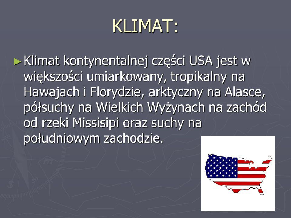 KLIMAT: ► Klimat kontynentalnej części USA jest w większości umiarkowany, tropikalny na Hawajach i Florydzie, arktyczny na Alasce, półsuchy na Wielkic