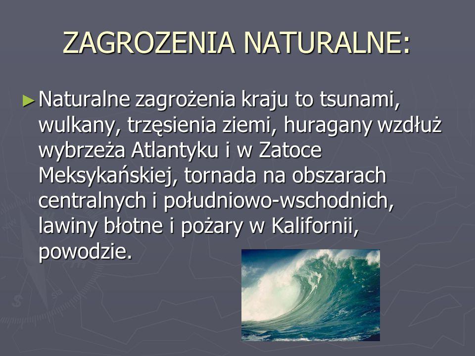 ZAGROZENIA NATURALNE: ► Naturalne zagrożenia kraju to tsunami, wulkany, trzęsienia ziemi, huragany wzdłuż wybrzeża Atlantyku i w Zatoce Meksykańskiej,