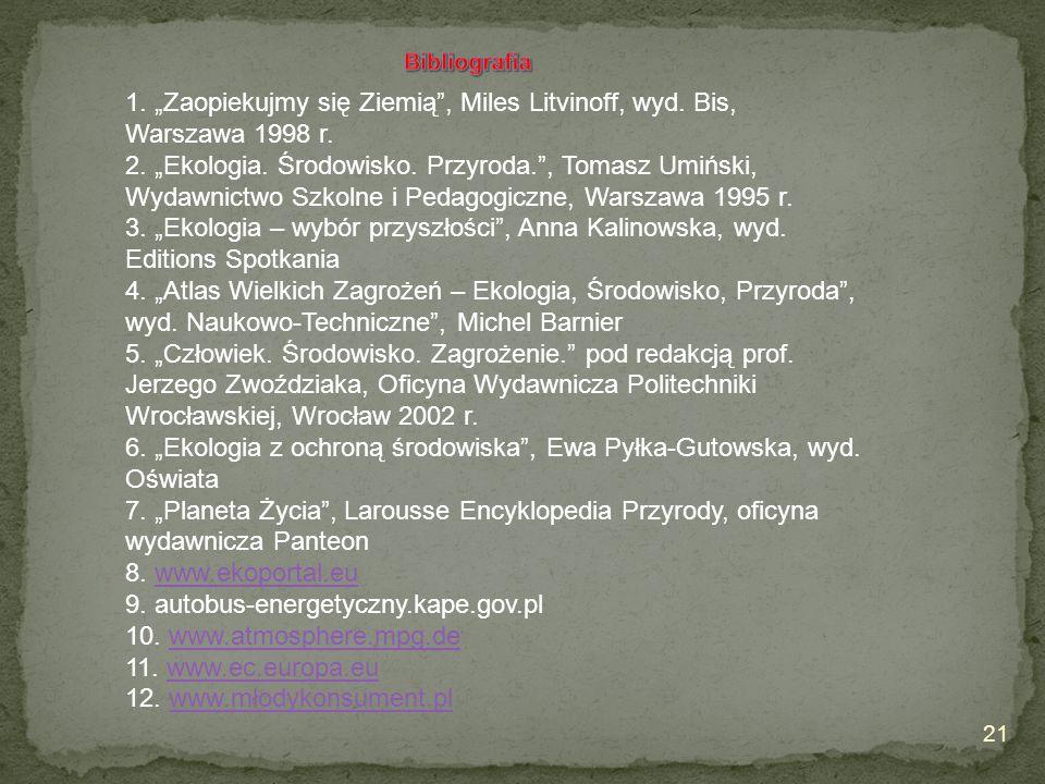 """21 1. """"Zaopiekujmy się Ziemią"""", Miles Litvinoff, wyd. Bis, Warszawa 1998 r. 2. """"Ekologia. Środowisko. Przyroda."""", Tomasz Umiński, Wydawnictwo Szkolne"""