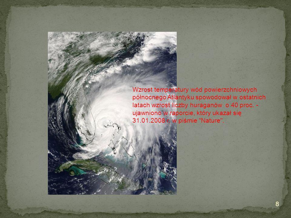 Wzrost temperatury wód powierzchniowych północnego Atlantyku spowodował w ostatnich latach wzrost liczby huraganów o 40 proc. - ujawniono w raporcie,