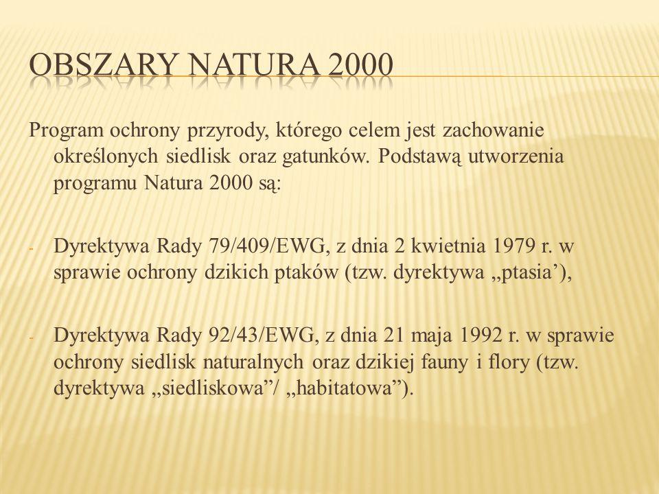 Program ochrony przyrody, którego celem jest zachowanie określonych siedlisk oraz gatunków. Podstawą utworzenia programu Natura 2000 są: - Dyrektywa R